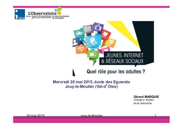 Mercredi 20 mai 2015, école des Eguerets Jouy-le-Moutier (Val-d'Oise) Gérard MARQUIE Chargé d'études et de recherche 20 ma...