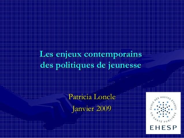 Les enjeux contemporainsdes politiques de jeunesse       Patricia Loncle        Janvier 2009