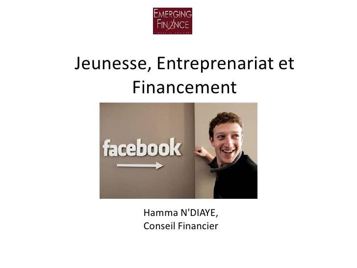 Jeunesse, Entreprenariat et       Financement             Hamma N'DIAYE,         Conseil Financier