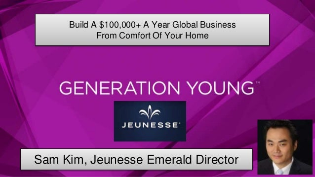 REV 7-2014  Build A $100,000+ A Year Global Business  From Comfort Of Your Home  Sam Kim, Jeunesse Emerald Director