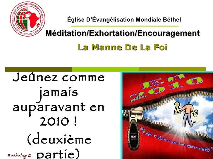 Jeûnez comme jamais auparavant en 2010 ! (deuxième partie) Méditation/Exhortation/Encouragement La Manne De La Foi Bethels...