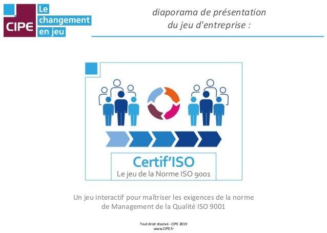 Tout droit réservé - CIPE 2019 www.CIPE.fr diaporama de présentation du jeu d'entreprise : Un jeu interactif pour maîtrise...