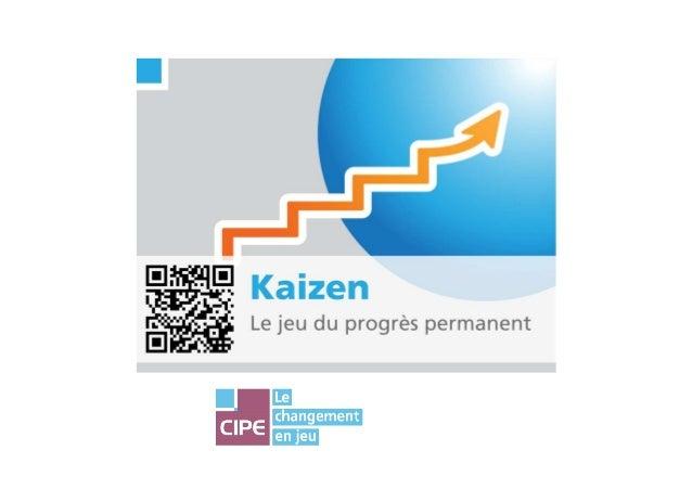 CIPE - KAIZEN - Guide danimation 2Objectifs du Jeu• Former à la démarche et auxoutils simples de résolution de problèmes.•...