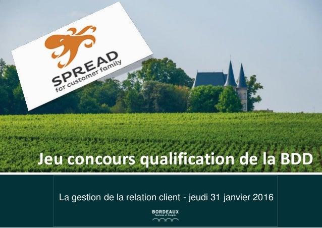 La gestion de la relation client - jeudi 31 janvier 2016 Jeu concours qualification de la BDD