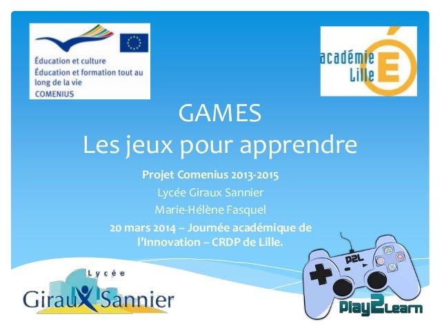 Projet Comenius 2013-2015 Lycée Giraux Sannier Marie-Hélène Fasquel 20 mars 2014 – Journée académique de l'Innovation – CR...