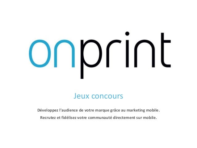 Jeux concours Janvier 2015 – V 1.1 Développez l'audience de votre marque grâce au marketing mobile. Recrutez et fidélisez ...