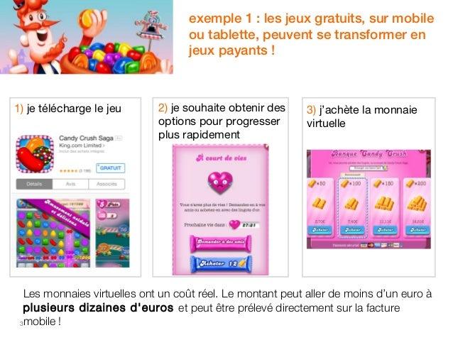 1) je télécharge le jeu  3  exemple 1 : les jeux gratuits, sur mobile  ou tablette, peuvent se transformer en  jeux payant...