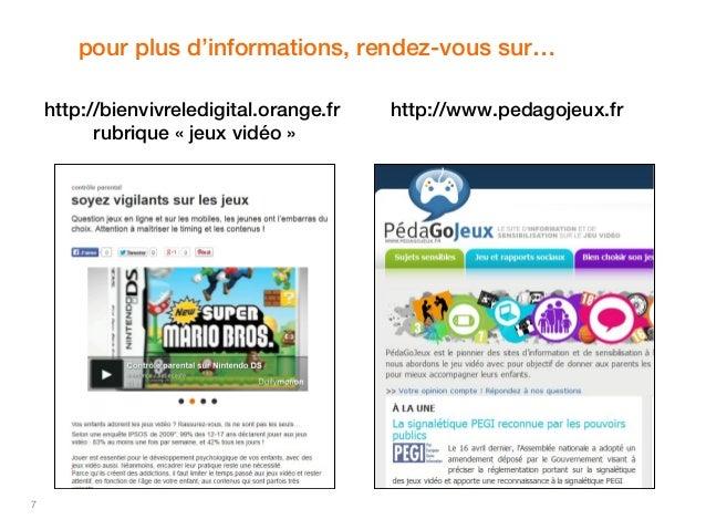 7  pour plus d'informations, rendez-vous sur…  http://bienvivreledigital.orange.fr  rubrique « jeux vidéo »  http://www.pe...