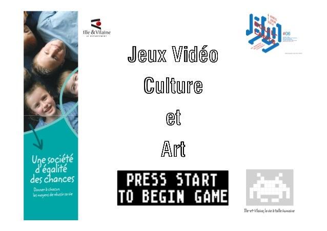 Jeux VidJeux VidJeux VidJeux Vidééééoooo CultureCultureCultureCulture etetetet ArtArtArtArt