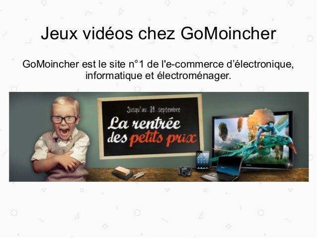 Jeux vidéos chez GoMoincher GoMoincher est le site n°1 de l'e-commerce d'électronique, informatique et électroménager.
