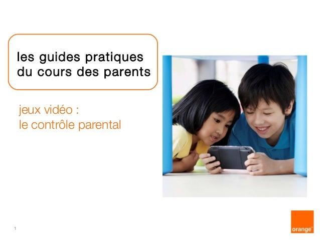 1  les guides pratiques  du cours des parents  jeux vidéo :  le contrôle parental