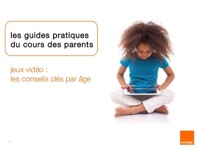 1  les guides pratiques  du cours des parents  jeux vidéo :  les conseils clés par âge