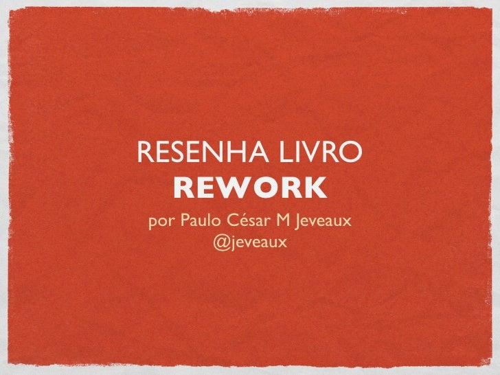 RESENHA LIVRO  REWORKpor Paulo César M Jeveaux        @jeveaux