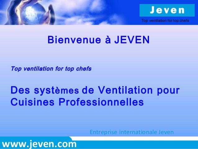 www.jeven.com Bienvenue à JEVEN Top ventilation for top chefs Des systèmes de Ventilation pour Cuisines Professionnelles E...