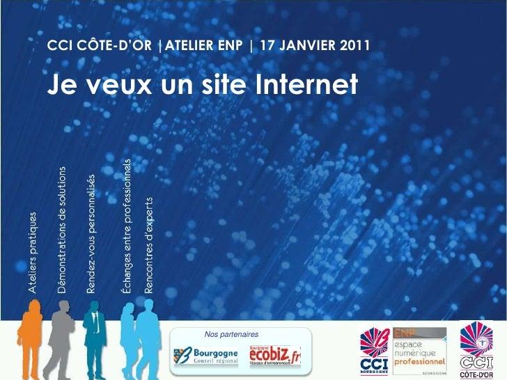 CCI CÔTE-D'OR |ATELIER ENP | 17 JANVIER 2011<br />Je veux un site Internet<br />Nos partenaires <br />