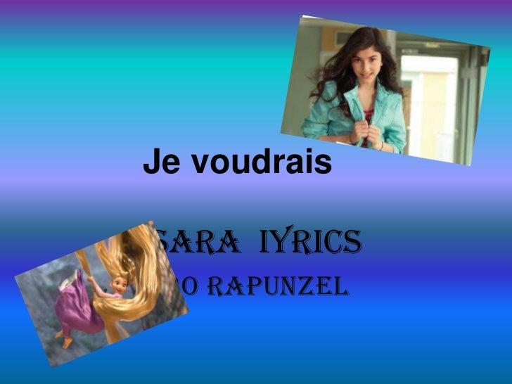 Je voudrais<br />Sara  iyrics<br />BO rapunzel<br />