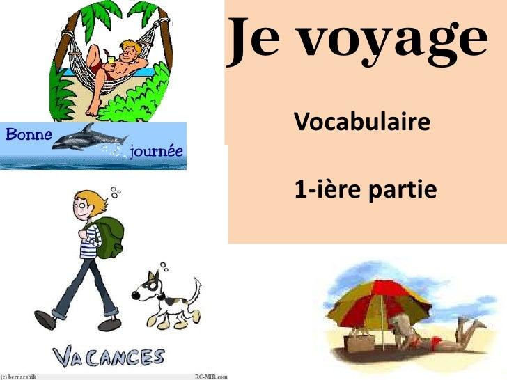 Je voyage  Vocabulaire  1-ière partie