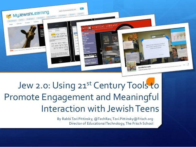 Jew 2.0: Using 21st CenturyTools to Promote Engagement and Meaningful Interaction with JewishTeens By RabbiTzvi Pittinsky,...