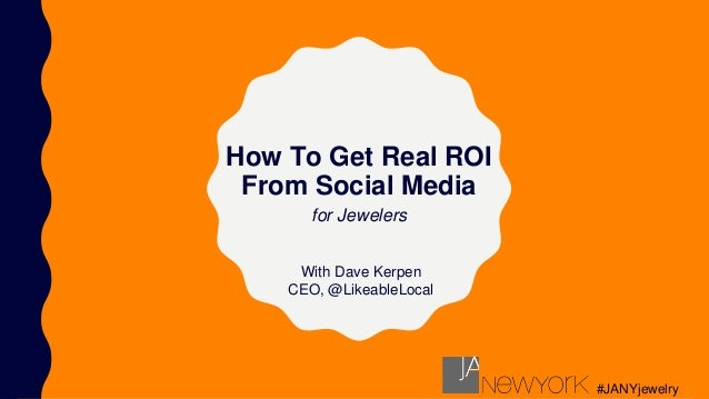 How To Get Real ROI From Social Media With Dave Kerpen CEO, @LikeableLocal for Jewelers #JANYjewelry