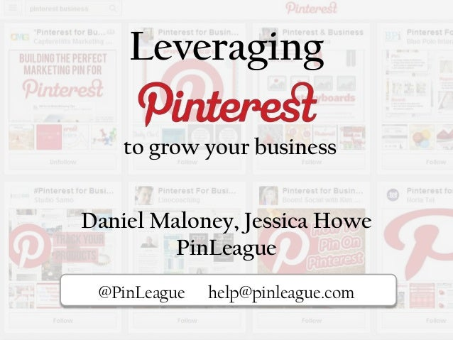Leveragingto grow your businessPi@PinLeague help@pinleague.comDaniel Maloney, Jessica HowePinLeague