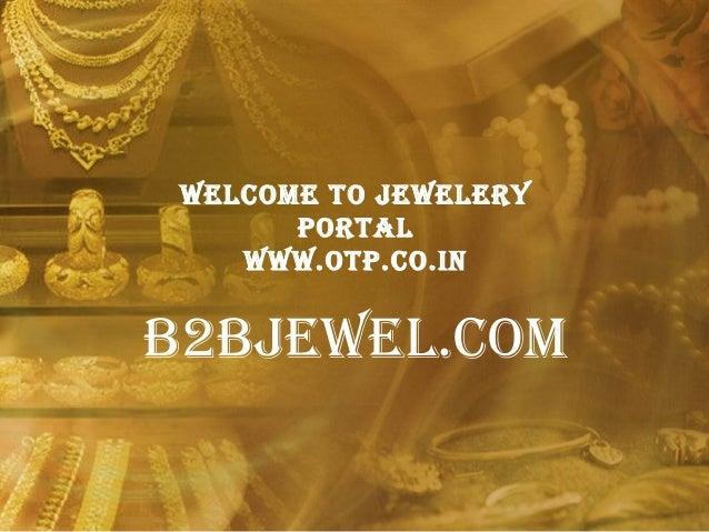 Welcome to JeWelery Portal WWW.otP.co.in B2BJeWel.com