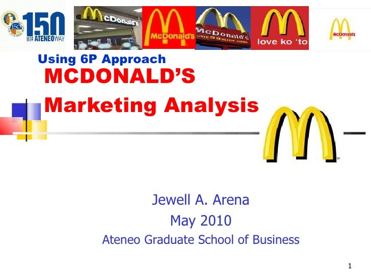 Using 6P Approach  MCDONALD'S Marketing Analysis                    Jewell A. Arena                   May 2010         Ate...