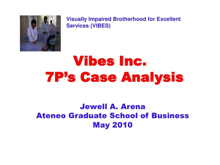 Visually Impaired Brotherhood for Excellent Services (VIBES)<br />Vibes Inc.   7P's Case Analysis<br />Jewell A. Arena<br ...
