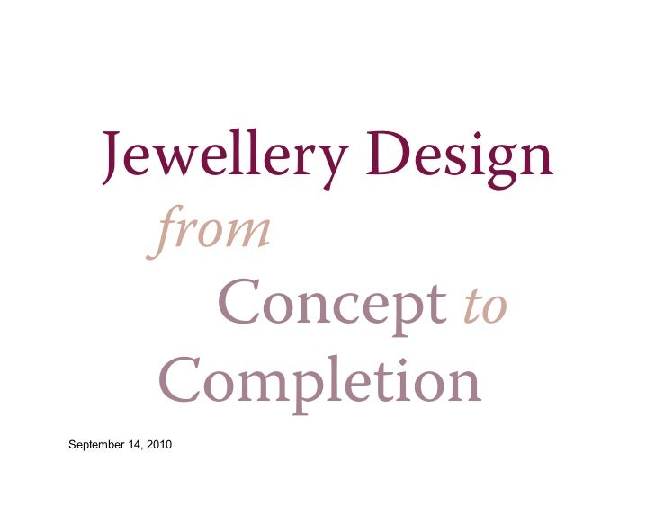 Jewellery Design               from                Concept to               CompletionSeptember 14, 2010