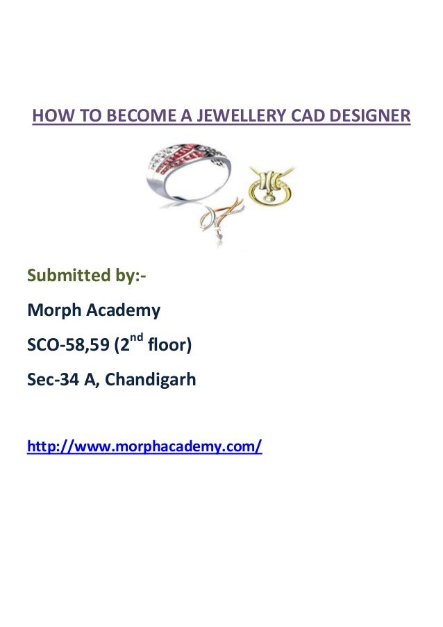 HOW TO BECOME A JEWELLERY CAD DESIGNERSubmitted by:-Morph AcademySCO-58,59 (2nd floor)Sec-34 A, Chandigarhhttp://www.morph...