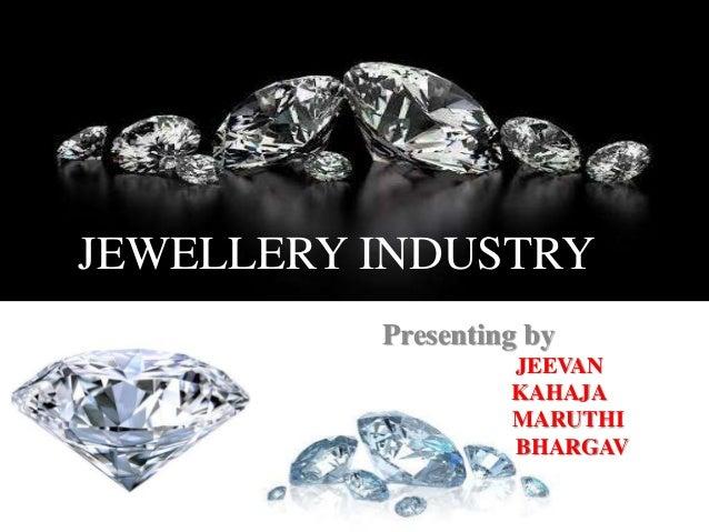 JEWELLERY INDUSTRY Presenting by JEEVAN KAHAJA MARUTHI BHARGAV