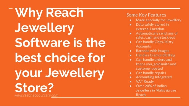 Why Reach Jewellery Software is the best choice for your Jewellery Store? Some Key Features ● Made specially for Jewellery...