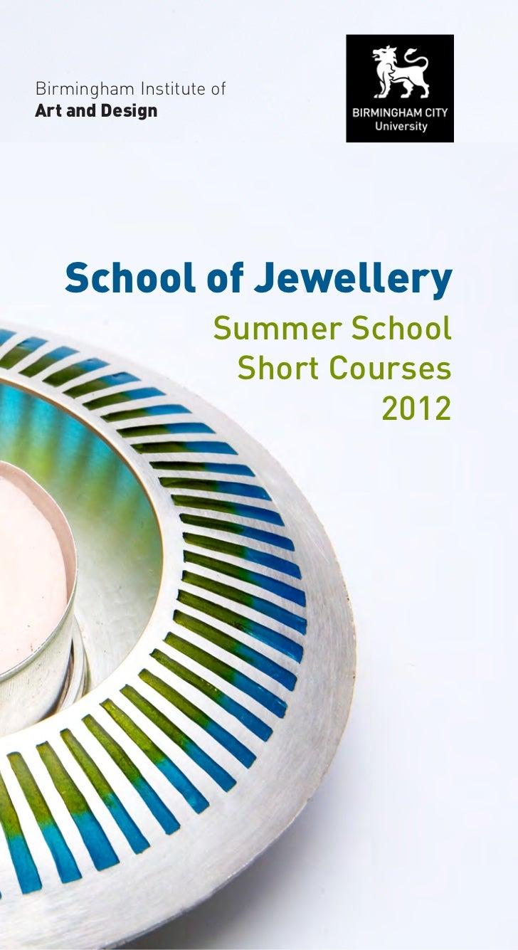Birmingham Institute ofArt and Design   School of Jewellery                   Summer School                    Short Cours...