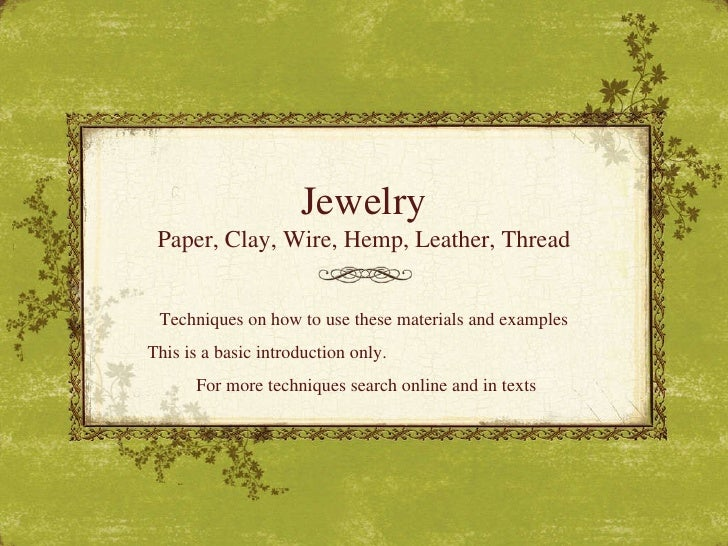 Jewelry Paper, Clay, Wire, Hemp, Leather, Thread Techniques on how to use these materials and examples This is a basic int...