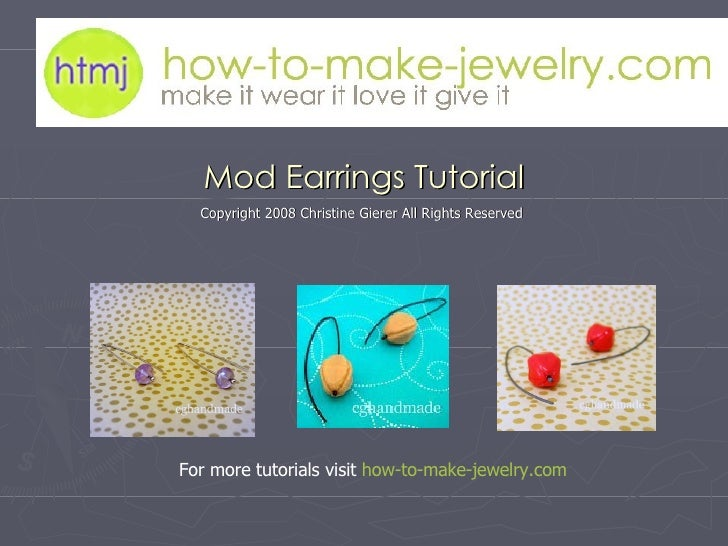 Mod Earrings Tutorial Copyright 2008 Christine Gierer All Rights Reserved  For more tutorials visit  how-to-make- jewelry....