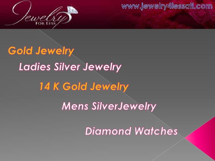 • We are specialized in customer orders.•Jewelry for Less strive to satisfy each and every customer according tospecific n...