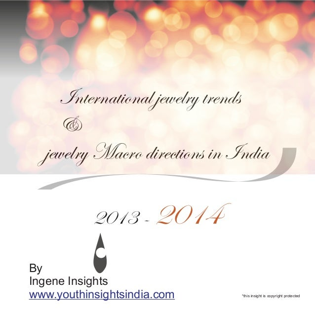 International jewelry trends    &  jewelry Macro directions in India           2013 - 2014ByIngene Insightswww.youthinsigh...
