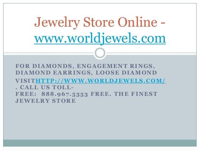 FOR DIAMONDS, ENGAGEMENT RINGS, DIAMOND EARRINGS, LOOSE DIAMOND VISITHTTP://WWW.WORLDJEWELS.COM/ . CALL US TOLL- FREE: 888...