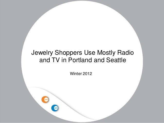 Jewelry Shoppers Use Mostly Radio  and TV in Portland and Seattle            Winter 2012
