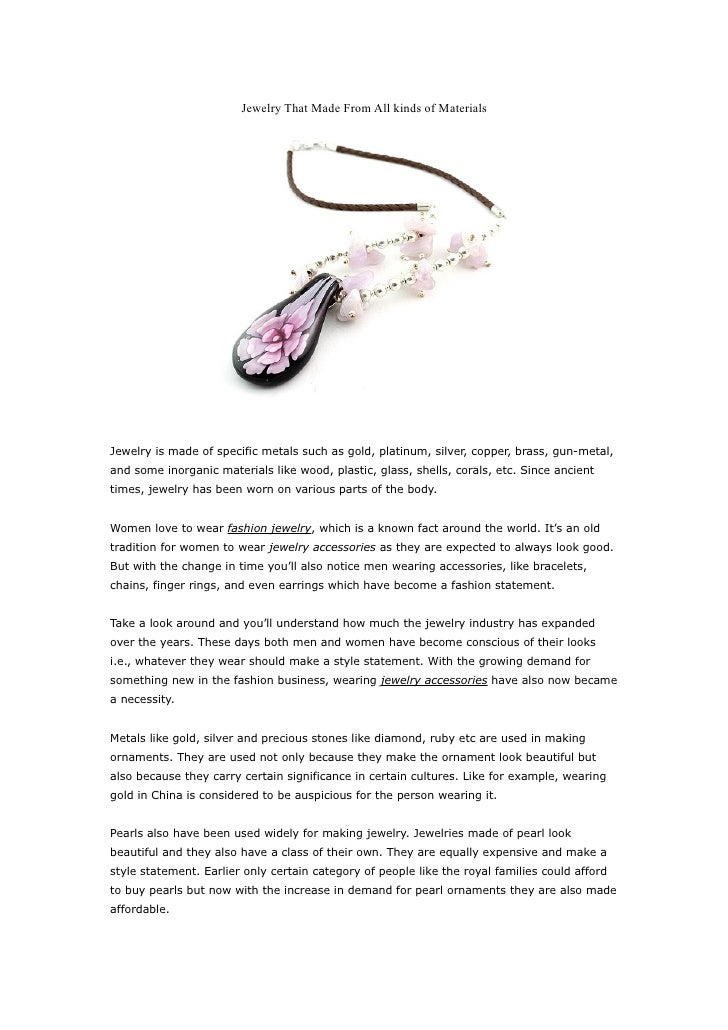 Jewelry That Made From All kinds of Materials     Jewelry is made of specific metals such as gold, platinum, silver, coppe...