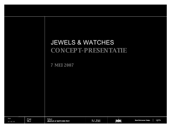 <ul><li>JEWELS & WATCHES </li></ul><ul><li>CONCEPT-PRESENTATIE </li></ul><ul><li>7 MEI 2007 </li></ul>