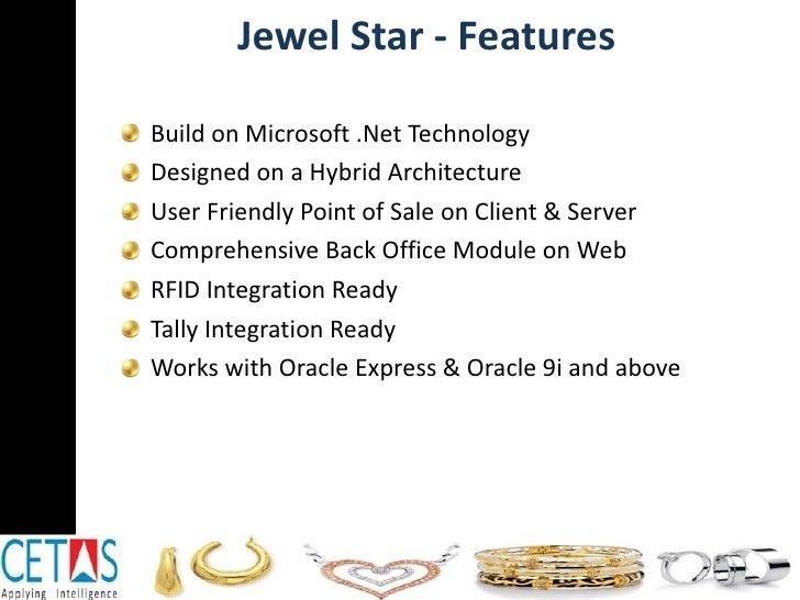 Jewel Star - Features <ul><li>Build on Microsoft .Net Technology </li></ul><ul><li>Designed on a Hybrid Architecture </li>...