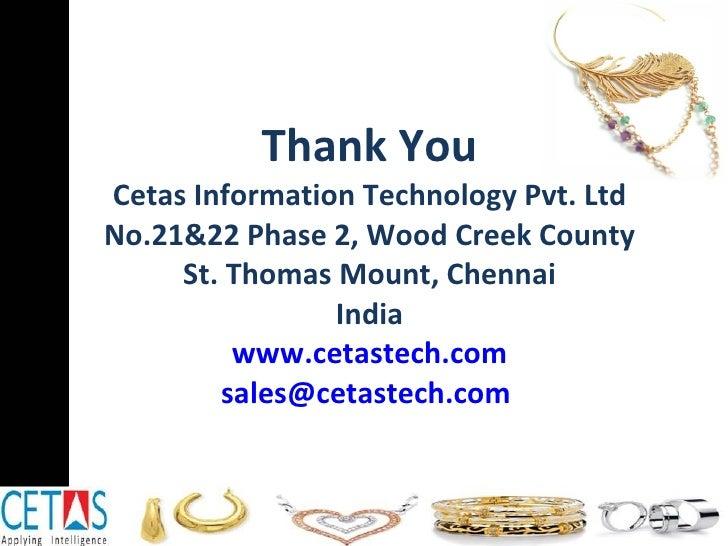 Thank You Cetas Information Technology Pvt. Ltd No.21&22 Phase 2, Wood Creek County St. Thomas Mount, Chennai India www.ce...