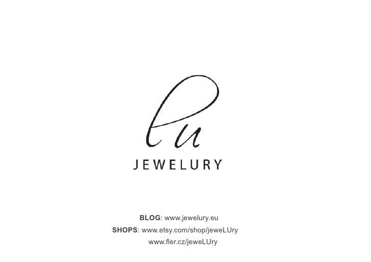 BLOG: www.jewelury.euSHOPS: www.etsy.com/shop/jeweLUry         www.fler.cz/jeweLUry