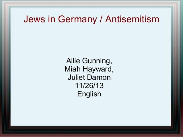Jews in Germany / Antisemitism  Allie Gunning, Miah Hayward, Juliet Damon 11/26/13 English