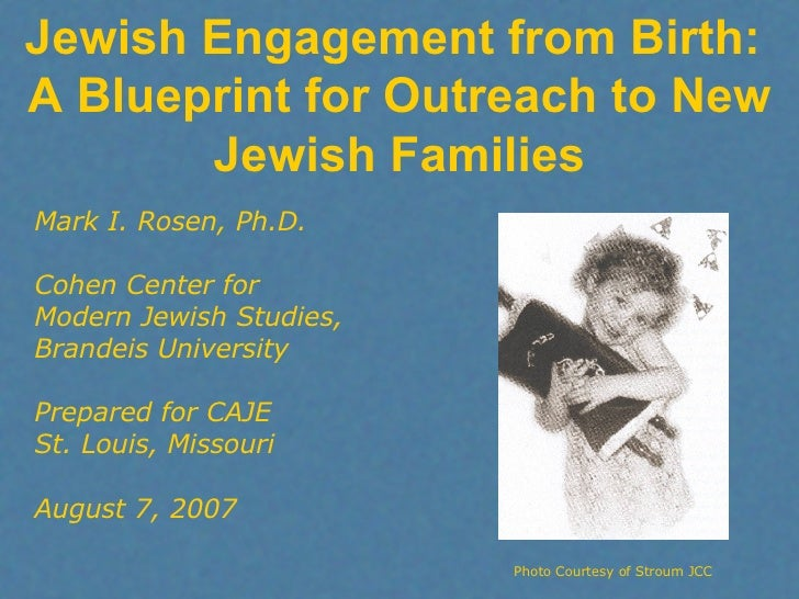 Jewish Engagement from Birth:  A Blueprint for Outreach to New Jewish Families Mark I. Rosen, Ph.D. Cohen Center for  Mode...