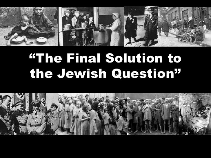 """""""The Final Solution tothe Jewish Question"""""""