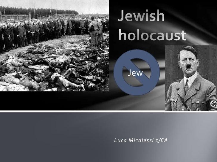 Jewish holocaust<br />Jew <br />Luca Micalessi 5/6A<br />