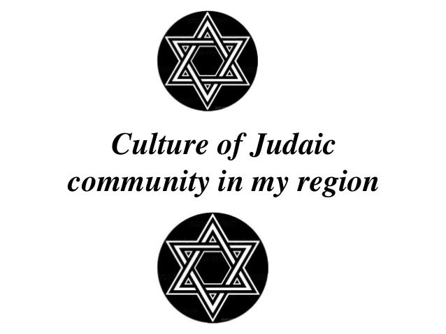 Culture of Judaic community in my region