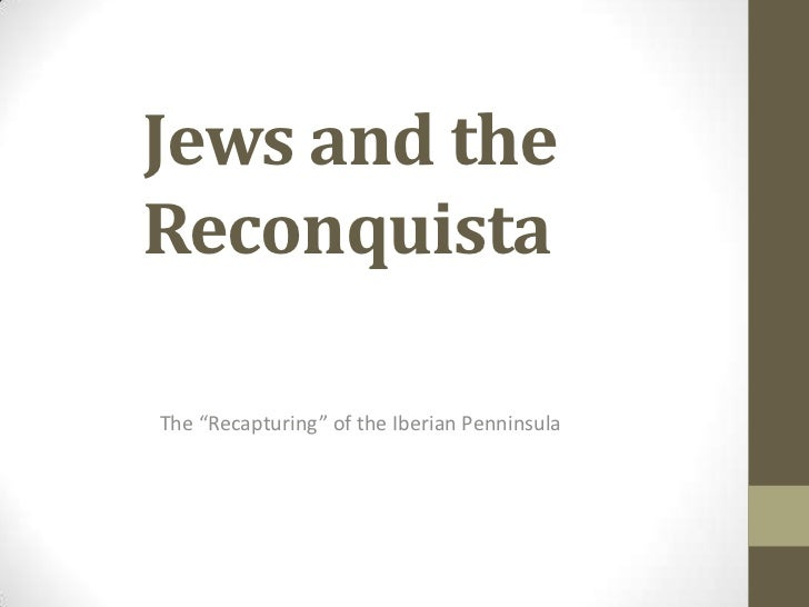 "Jews and theReconquistaThe ""Recapturing"" of the Iberian Penninsula"