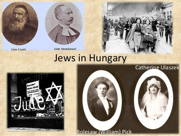 Jews in Hungary                             Catherine Ulaszek    Bolesaw (William) Pick